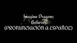Believer - Imagine Dragons (PRONUNCIACIÓN A ESPAÑOL)