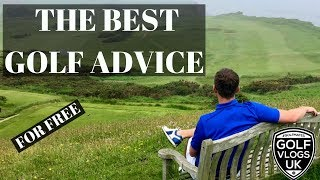 THE BEST GOLF ADVICE EVER AND IT'S FREE