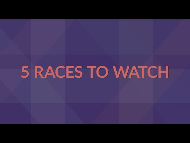 Top 5 Races to Watch