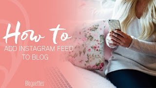 How To: Add Your Instagram Feed On Blog!