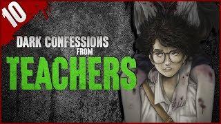 10 DISTURBING Teacher Confessions - Darkness Prevails