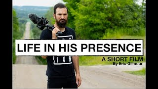 Download LIFE IN HIS PRESENCE || A SHORT FILM BY ERICGILMOUR Mp3 and Videos