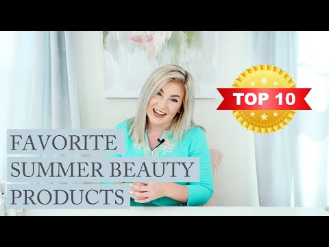 Top 10 Favorite Summer Beauty Products