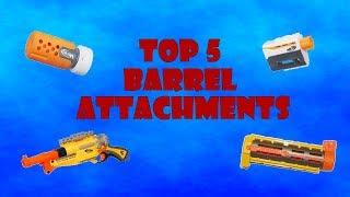 TOP 5! Nerf Barrels / Silencers / Ect...
