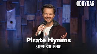 Every Hymn Should Be Written By Pirates. Steve Soelberg