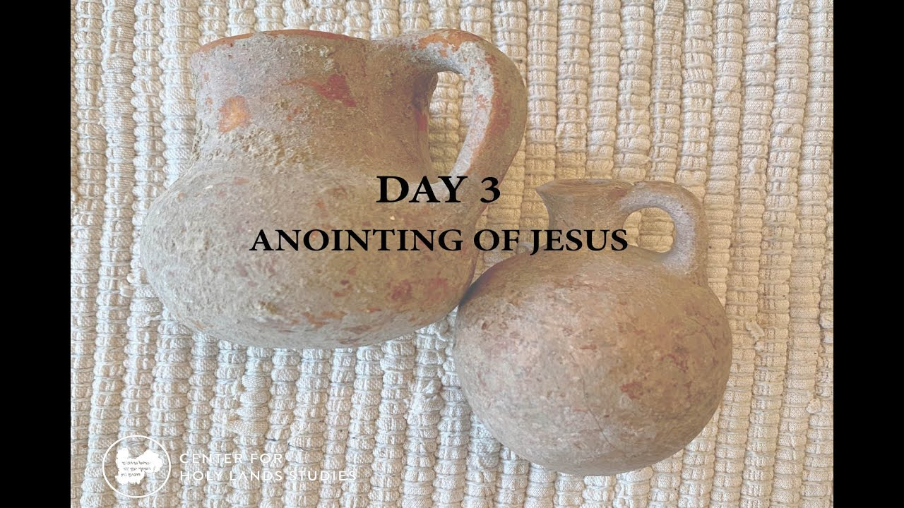 The Last Week of Jesus | Day 3 - The Anointing of Jesus