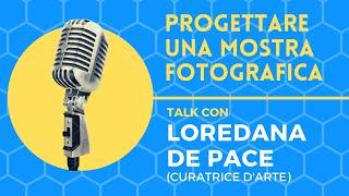 Progettare una mostra fotografica, live talk con Loredana De Pace (curatrice d'arte)