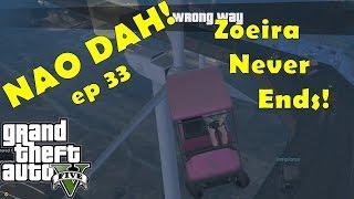 NAO DAH! GTA V ep 33 (Zueira Never Ends!)
