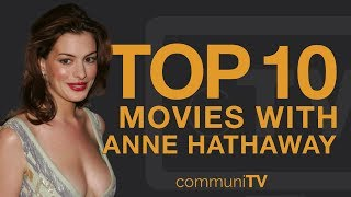 Top 10 Anne Hathaway Movies