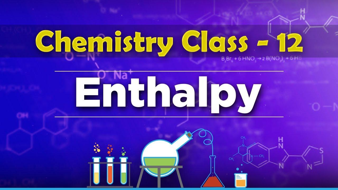 Enthalpy - Chemical Thermodynamics - Chemistry Class 12 ...