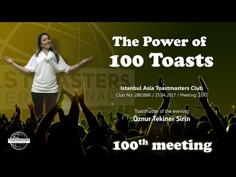 The Power of 100 Toasts - 100th Toastmasters Club Meeting - 25 April 2017