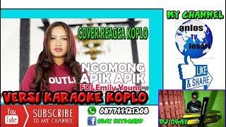 NGOMONG APIK APIK KARAOKE REAGEA KOPLO (cover fdjemilyyoung)