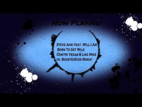 Steve Aoki Feat  Will.I.Am-Born To Get Wild (Dimitri Vegas & Like Mike Remix)