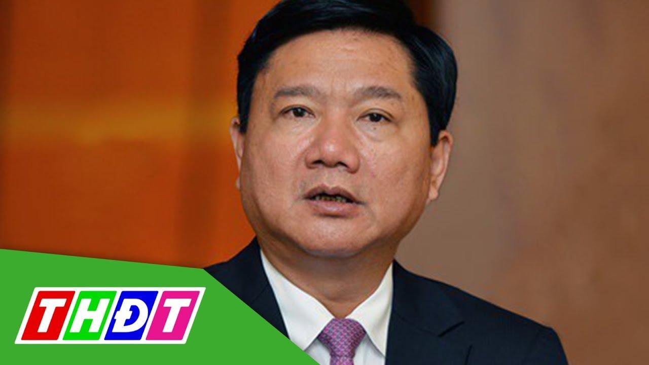 Ông Đinh La Thăng bị khởi tố, bắt tạm giam   THDT