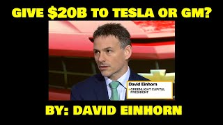 David Einhorn On Giving $20b Either To Mary Barra Or Elon Musk