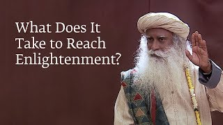 what-does-it-take-to-reach-enlightenment-sadhguru