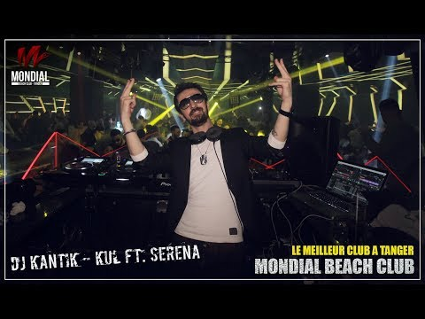 Dj Kantik - Kul Ft. Serena  2019 Vocal Verison  (Morocco Tanger Mondial Beach Club)