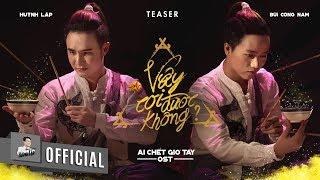HUỲNH LẬP - TEASER - MV VẬY COI ĐƯỢC KHÔNG? [OST AI CHẾT GIƠ TAY]
