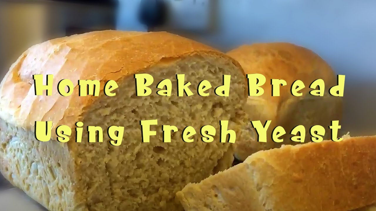 How To Cook Homemade Bread Using Fresh Yeast Youtube