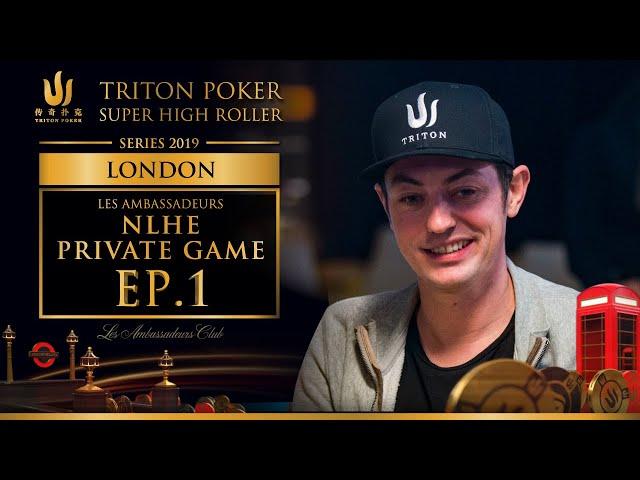 Les Ambassadeurs NLHE Private Game Episode 1 - Triton Poker London 2019