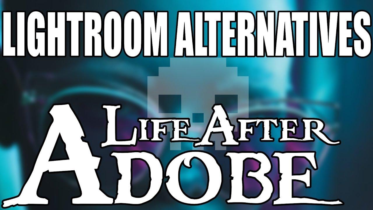 TOP 5 Best Adobe Lightroom CC Alternatives Life After Adobe