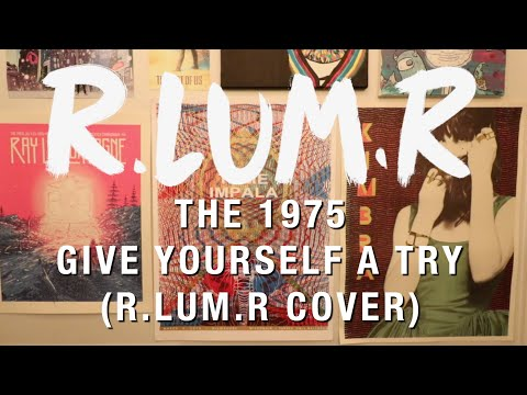 The 1975 - Give Yourself A Try (R.LUM.R Cover)