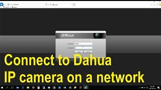How to connect to a Dahua IP camera on a local network.