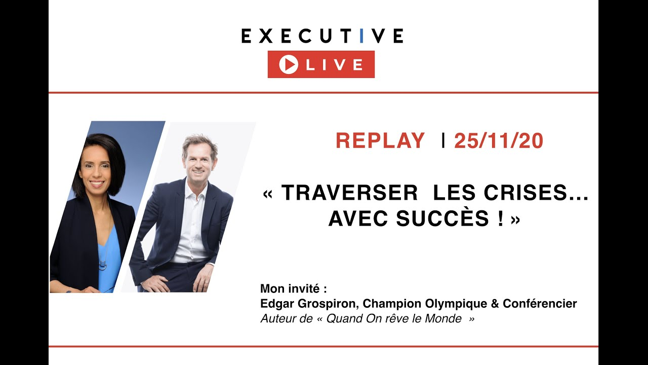 "⏩ REPLAY - Executive LIVE 25/11 - ""Traverser les crises avec succès"" avec Edgar Grospiron"