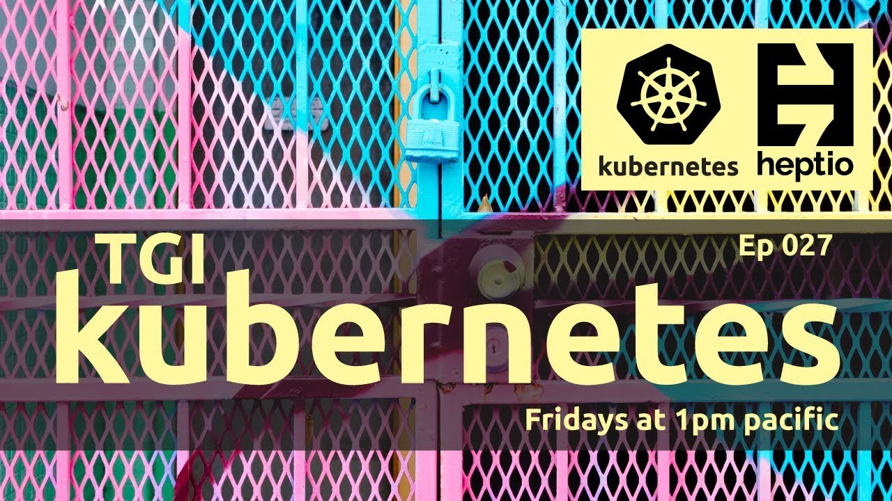 TGI Kubernetes 027: Securing the k8s dashboard and beyond