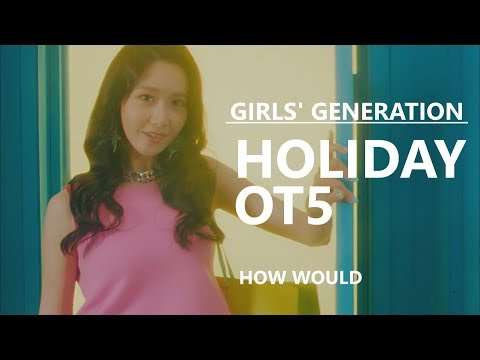 HOW WOULD - GIRLS' GENERATION OT5 SING HOLIDAY