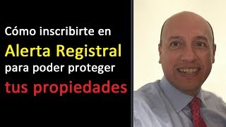 Cómo proteger tus propiedades inscribiéndote en Alerta Registral