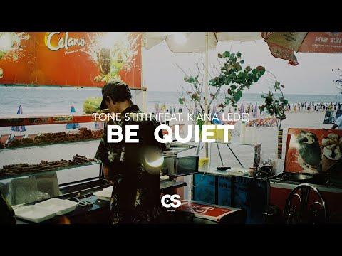 Tone Stith - Be Quiet (feat. Kiana Ledé)