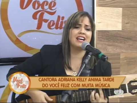 Música sertaneja com cantora Adriana Kelly. VOCÊ FELIZ (28/11/2016)