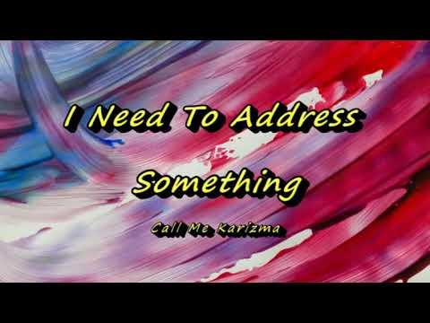 Call Me Karizma - I Need To Address Something (Lyrics)