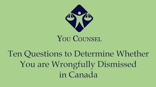 Ten Questions to Determine Whether You Are Wrongfully Dismissed in Canada