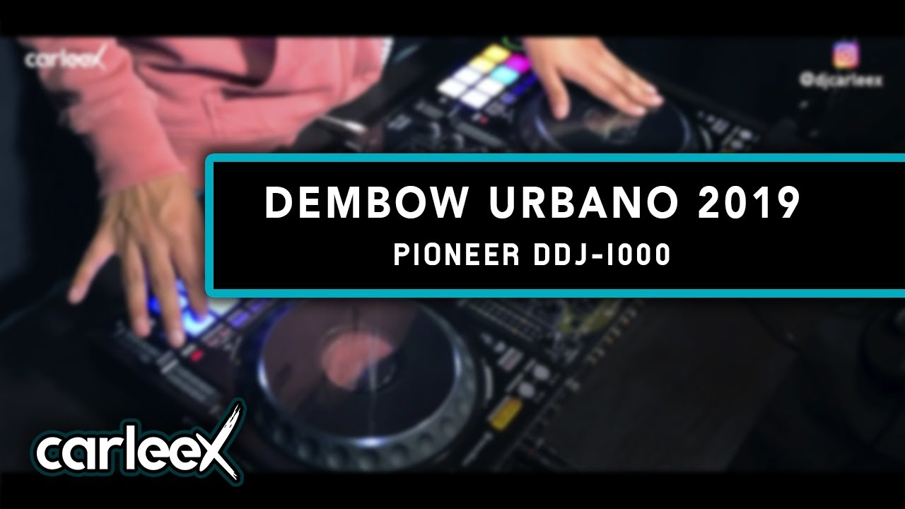 Mix Dembow Urbano 2019 | Pioneer DDJ-1000 | CARLEEX