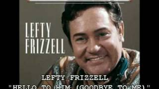 LEFTY FRIZZELL - HELLO TO HIM (GOODBYE TO ME) YouTube Videos