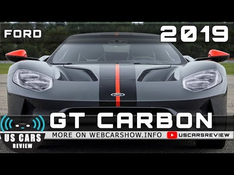 2019 FORD GT CARBON Review Release Date Specs Prices