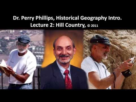Dr. Perry Phillips, Historical Geography of Israel, Lecture 2, The Hill Country