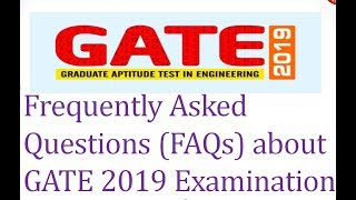 Frequently Asked Questions (FAQs) about GATE 2019 Examination