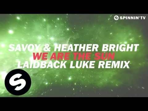SAVOY & Heather Bright - We Are The Sun (Laidback Luke Remix) [Available July 2]