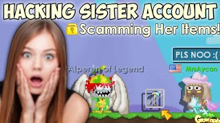 HACKED MY SISTER ACCOUNT!! (SCAMMING HER ITEMS) | GrowTopia