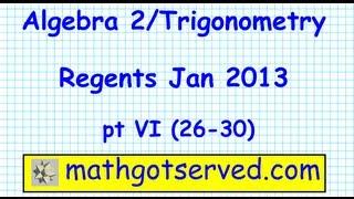 Algebra 2 Trig Regents jan 2013 pt VI (26 to 30)