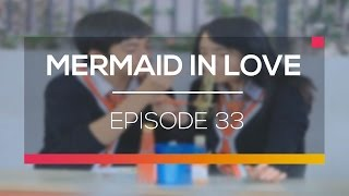 Video Mermaid In Love  - Episode 33 download MP3, 3GP, MP4, WEBM, AVI, FLV Desember 2017