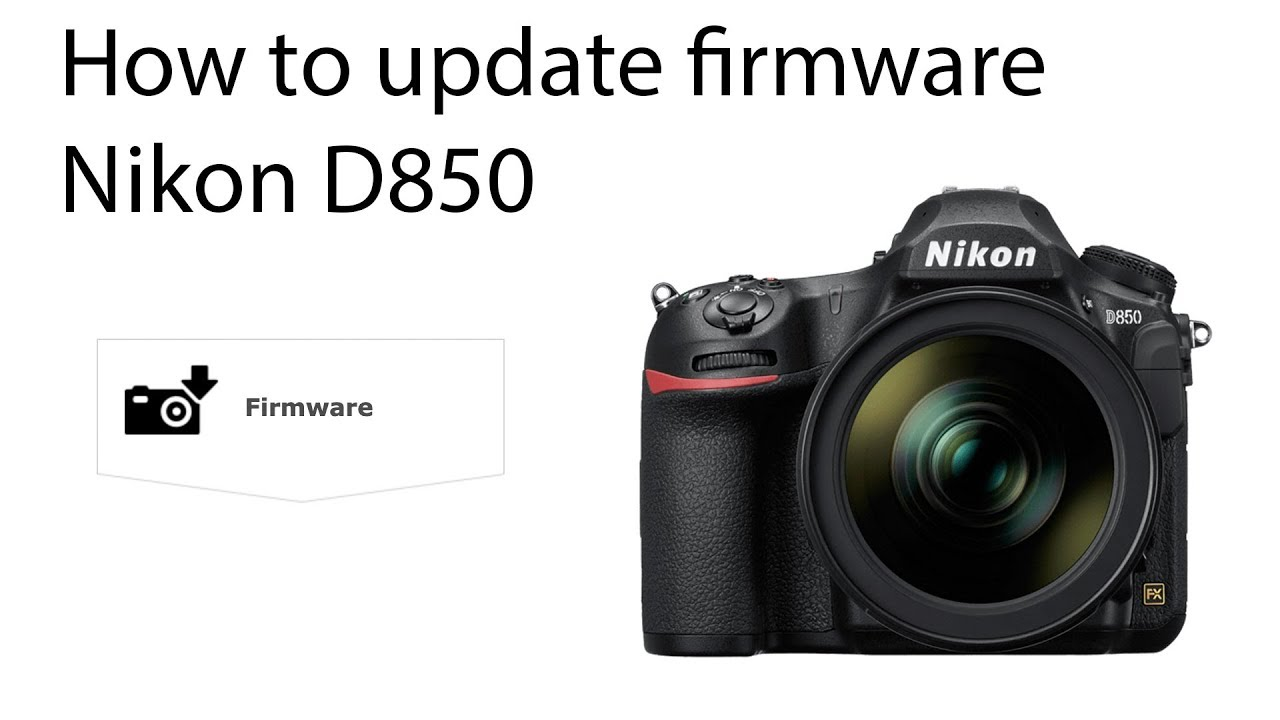 How to update Nikon D850 firmware