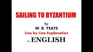 SAILING TO BYZANTIUM BY W B YEATS IN ENGLISH LINE BY LINE EXPLANATION MEG 1 BRITISH POETRY BLOCK 9
