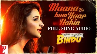maana ke hum yaar nahin full song audio meri pyaari bindu parineeti chopra sachin jigar
