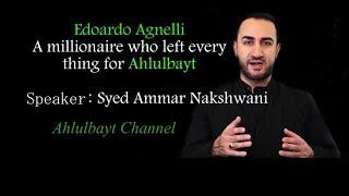 Speaker: dr syed ammar nakshwani.edoardo agnelli, was a member of millionaire family. but in his life at some point he inspired by ahlulbayt. one ha...