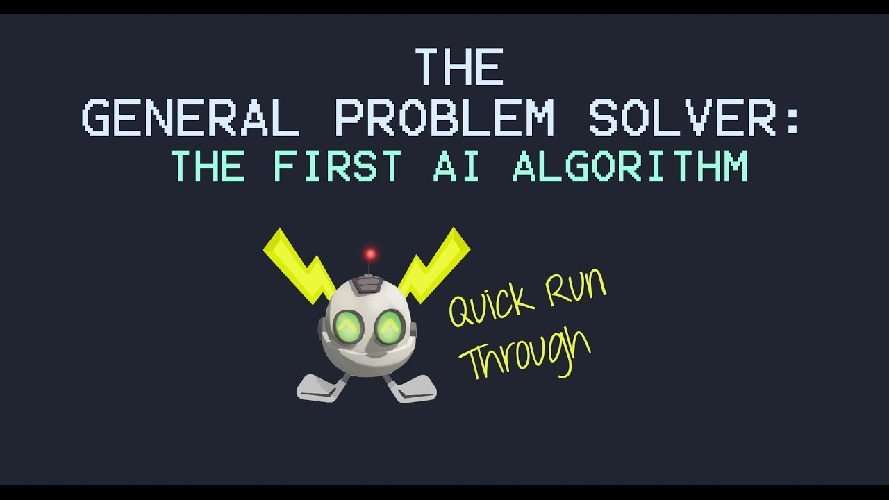 the general problem solver algorithm the first ai algorithm run the general problem solver algorithm the first ai algorithm run through
