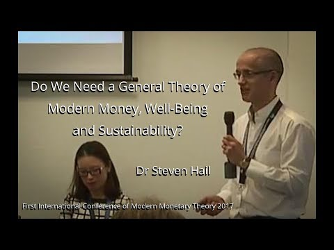 Do We Need a General Theory of Modern Money, Well Being and Sustainability? - Dr Steven Hail